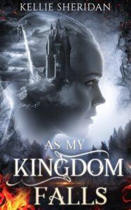 "YA fantasy book cover designon the example of Kellie Sheridan's ""As My Knigdom Falls"""